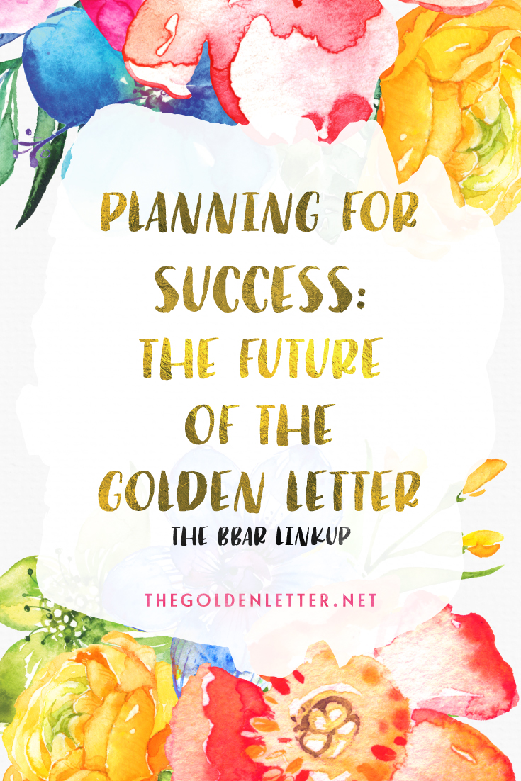 The Future of The Golden Letter - Planning for Success - TheBBar Linkup | Where I discuss future plans for the blog and beyond