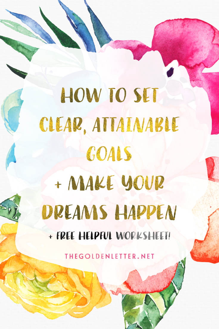 How To Set Clear, Attainable Goals + Make Your Dreams Happen