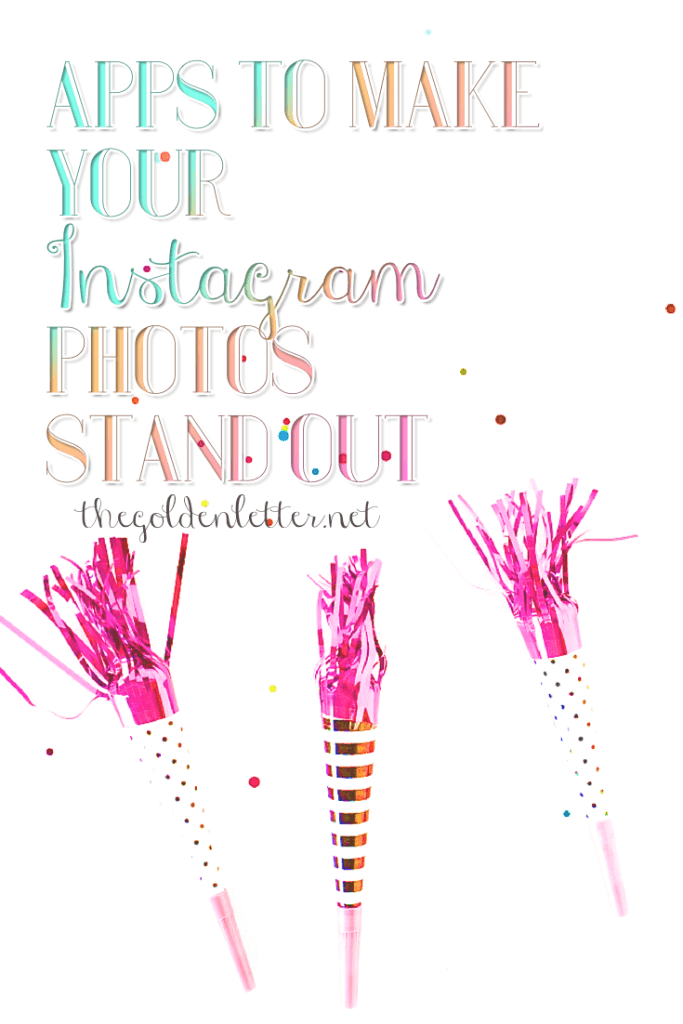 Apps to make your Instagram Photos Stand Out | The Golden Letter