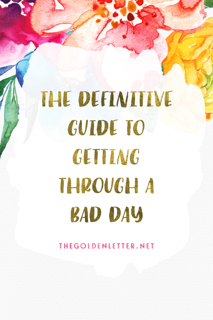 We all have bad days, here's how you can get through those stressful, frustrating or sad days.