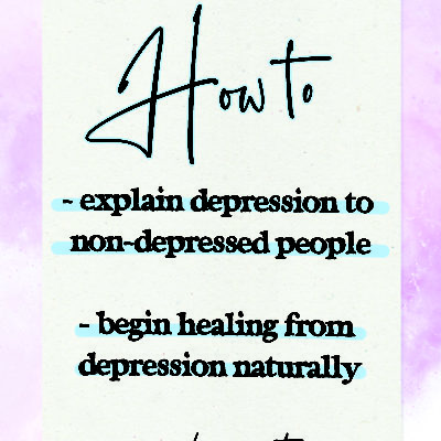 How to explain Depression to Non-Depressed People + How to Start Healing